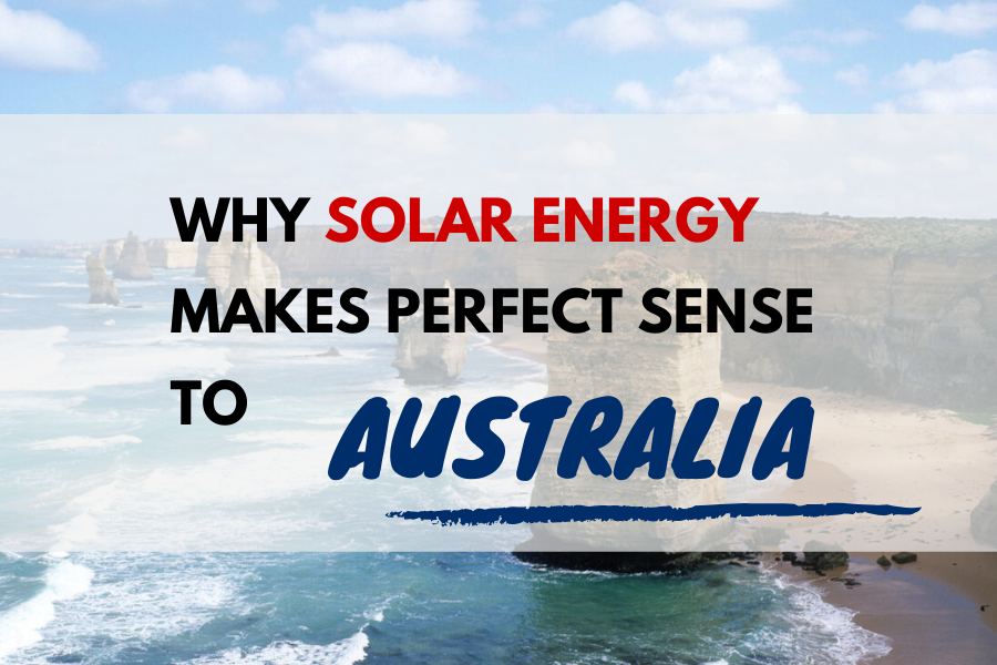 why-solar-energy-makes-perfect-sense-to-australia